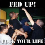 Fed Up! - Fuck Your Life