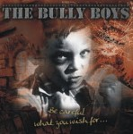Bully Boys  ‎– Be Careful What You Wish For...